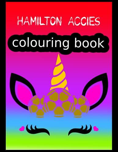 Hamilton Accies Colouring Book: Hamilton Academical FC Coloring Book, Hamilton Academical Football Club, Hamilton Academical FC Drawings, Hamilton Academical FC Book, Hamilton Academical FC