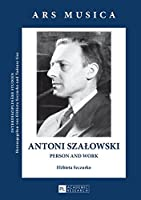 Antoni Szalowski: Person and Work (Ars Musica: Interdisziplinare Studien)