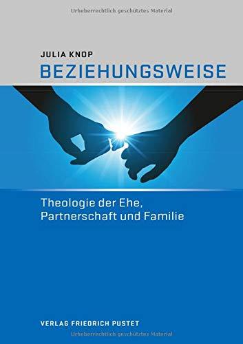 Beziehungsweise: Theologie der Ehe, Partnerschaft und Familie