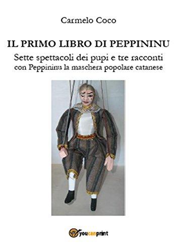 Il primo libro di Peppininu. Sette spettacoli dei pupi e tre racconti con Peppininu la maschera popolare catanese