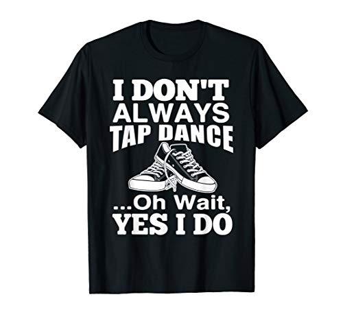 Ich tanze nicht immer Stepptanz Tanzen Lustiges Geschenk T-Shirt