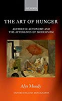 The Art of Hunger: Aesthetic Autonomy and the Afterlives of Modernism (Oxford English Monographs)
