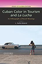 Cuban Color in Tourism and La Lucha: An Ethnography of Racial Meanings (Issues of Globalization:Case Studies in Contemporary Anthropology)