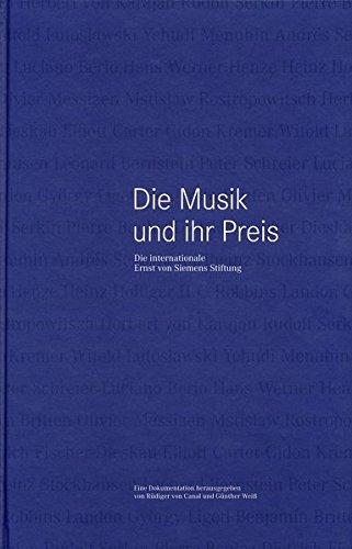 Die Musik Und Ihr Preis: Die Internationale Ernst Von Siemens Stiftung: eine Dokumentation uber 20 Jahre Ernst Von Siemens Musikpreis, 1973-1993