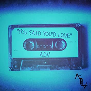 You Said You'd Love