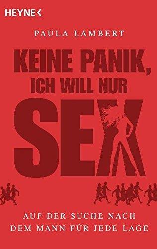 Keine Panik, ich will nur Sex: Auf der Suche nach dem Mann für jede Lage