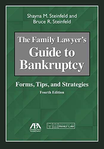 Compare Textbook Prices for The Family Lawyer's Guide to Bankruptcy: Forms, Tips, and Strategies Fourth Edition ISBN 9781641052092 by Steinfeld, Shayna M.,Steinfeld, Bruce R.