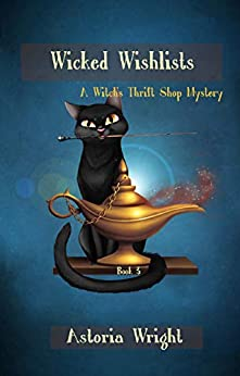 Wicked Wishlists (A Witch's Thrift Shop Mystery Book 3) by [Astoria Wright]