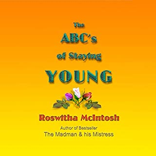 The ABC's of Staying Young                   Written by:                                                                                                                                 Roswitha McIntosh                               Narrated by:                                                                                                                                 Blair Seibert                      Length: 1 hr and 40 mins     Not rated yet     Overall 0.0
