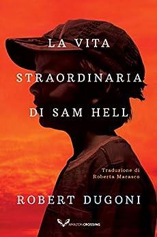 [Robert Dugoni, Roberta Marasco]のLa vita straordinaria di Sam Hell (Italian Edition)