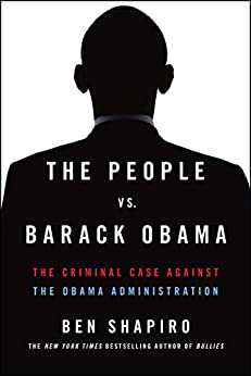The People Vs. Barack Obama: The Criminal Case Against the Obama Administration by [Ben Shapiro]