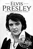 Elvis Presley: A Life From Beginning to End (Biographies of Musicians)