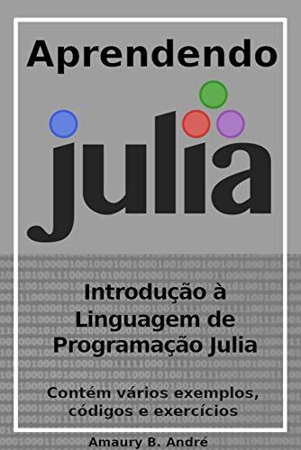 Aprendendo Julia - Introdução à linguagem de programação Julia
