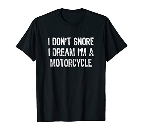 I Don't Snore I Dream I'm A Motorcycle Funny Gift Christmas T-Shirt