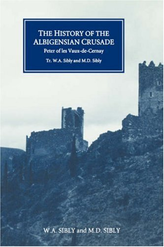 The History of the Albigensian Crusade: Peter of les Vaux-de-Cernay's `Historia Albigensis'