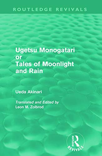 Ugetsu Monogatari Or Tales Of Moonlight And Rain (Routledge Reviv: A Complete English Version of the Eighteenth-Century Japanese collection of Tales of the Supernatural (Routledge Revivals)