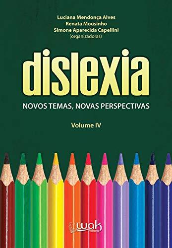 Dislexia Volume 4. Novos Temas, Novas Perspectivas