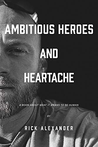 Ambitious heroes and heartache: A book about what it means to be human