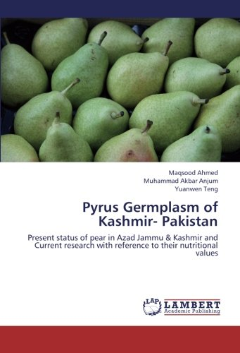 Pyrus Germplasm of Kashmir- Pakistan: Present status of pear in Azad Jammu & Kashmir and Current research with reference to their nutritional values