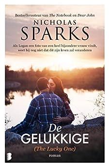 De gelukkige (The Lucky One): Als Logan een foto van een heel bijzondere vrouw vindt, weet hij nog niet dat dit zijn leven zal veranderen van [Nicholas Sparks, Fanneke Cnossen]