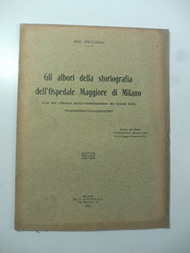 Gli albori della storiografia dell'Ospedale Maggiore di Milano (con due relazioni storico-amministrative del secolo XVII)