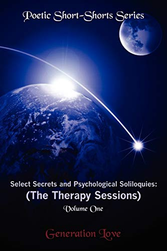 Select Secrets and Psychological Soliloquies: The Therapy Sessions: Volume One of the Poetic Short-Shorts Series