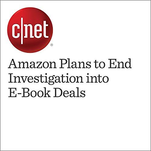 Amazon Plans to End Investigation into E-Book Deals cover art