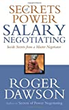 Secrets of Power Salary Negotiating: Inside Secrets From a Master Negotiator - Roger Dawson