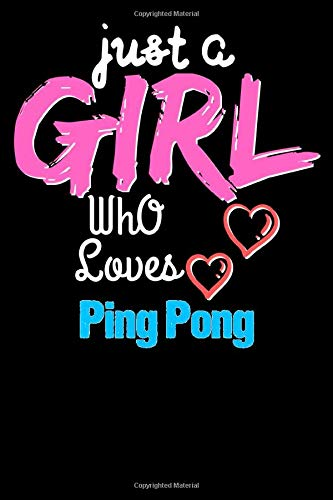 Just a Girl Who Loves Ping Pong  - Funny Ping Pong Lovers Notebook & Journal For Girls: Lined Notebook / Journal Gift, 120 Pages, 6x9, Soft Cover, Matte Finish