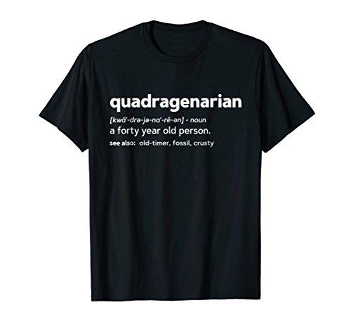 Quadragenarian Funny 40th Birthday Gag Gift T Shirt