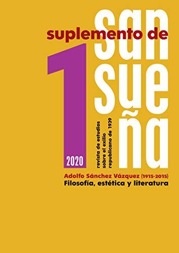 Suplemento de Sansueña. 1: Revista de estudios sobre el exilio republicano de 1939. Número 1. Adolfo Sánchez Vázquez (1915-2015). Filosofía, estética y literatura: 1S (Revista Sansueña)
