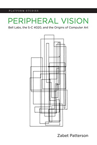 Peripheral Vision: Bell Labs, the S-C 4020, and the Origins of Computer Art (Platform Studies) (English Edition)