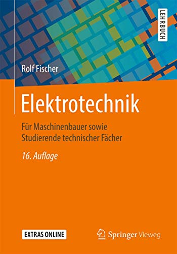 Elektrotechnik: Für Maschinenbauer sowie Studierende technischer Fächer