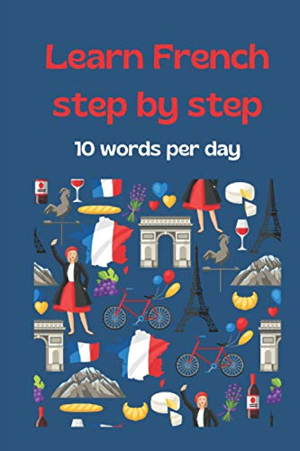 Learn french step by step 10 words per day: facilitates the learning of french / vocabulary book / notebook to fill in