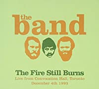 The Fire Still Burns (Live From Convocation Hall, Toronto, December 4th 1993 by The Band