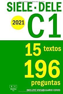 SIELE C1 - DELE C1 - 2021 - 15 textos para completar con 196 preguntas tipo test de español avanzado: Preparación para la ...