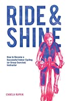 Ride and shine: How to become a successful indoor cycling (or group exercise) instructor