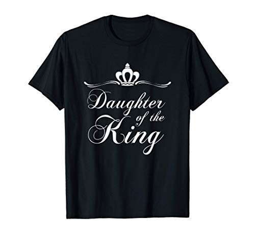 Christian Quote Gift Bible Verse Saying Daughter of the King T-Shirt
