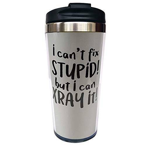 I Can't Fix Stupid But I Can X Ray It Radiology Travel Mug Tumbler With Lids Thermos Coffee Cup...