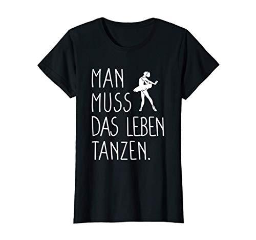 Man Muss Das Leben Tanzen | Geschenk für Ballettänzerin T-Shirt