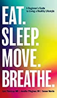 Eat. Sleep. Move. Breathe: The Beginner's Guide to Living A Healthy Lifestyle