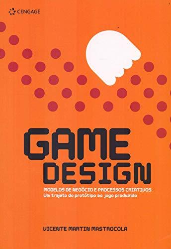 Game design: Modelos de negócio e processos criativos: um trajeto do protótipo ao jogo produzido