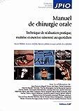 Manuel de chirurgie orale - Technique de réalisation pratique, maîtrise et exercice raisonné au quotidien.