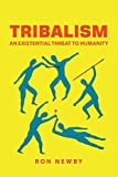 Tribalism: An Existential Threat to Humanity