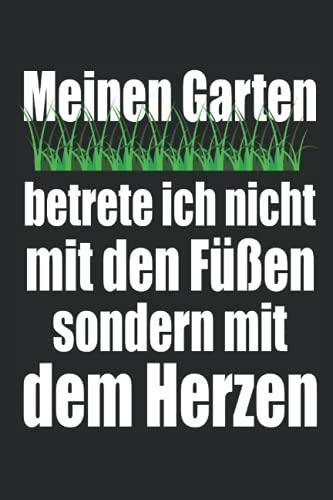 Meinen Garten betrete ich nicht mit den Füßen sondern mit dem Herzen: 6x9 Zoll Notizbuch liniert 120 Seiten für Gartenliebhaber und Gartenliebhaberinnen