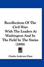Recollections of the Civil War: With the Leaders at Washington and in the Field in the Sixties (1898)