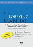 The Lobbying Manual: A Complete Guide to Federal Lobbying Law and Practice (Lobbying Manual: A Complete Guide to Federal Law Governing)