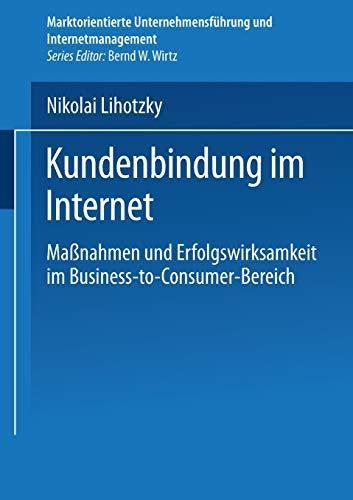 Kundenbindung im Internet. Maßnahmen und Erfolgswirksamkeit im Business-to-Consumer-Bereich (Marktorientierte Unternehmensführung und Internetmanagement)