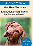 Magyar Vizsla: Das Magyar Vizsla Buch - Erziehung, Training und Charakter von Magyar Vizsla