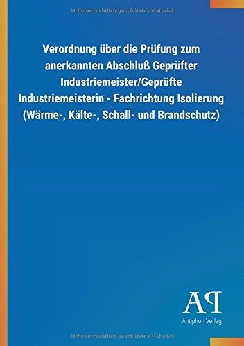 Verordnung über die Prüfung zum anerkannten Abschluß Geprüfter Industriemeister/Geprüfte Industriemeisterin - Fachrichtung Isolierung (Wärme-, Kälte-, Schall- und Brandschutz)